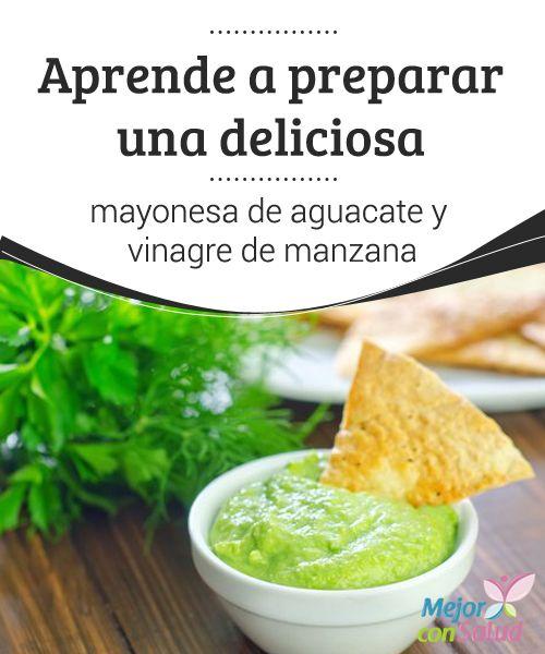 Aprende a preparar una deliciosa mayonesa de aguacate y vinagre de manzana  La mayonesa es uno de los aderezos que más se utilizan en la preparación de ensaladas, pasta y comidas rápidas, entre otras recetas.