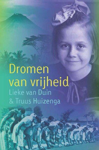 38/52 Dromen van vrijheid / Truus Huizenga en Lieke van Duin. De Tweede wereldoorlog in Indonesië gezien door kinderogen.