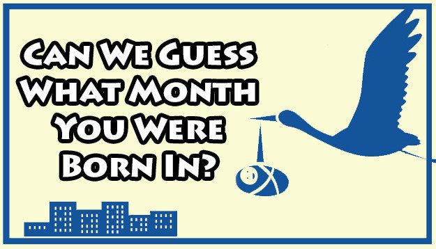 We Know What Month You Were Born In Take this quiz! It's completely accurate!