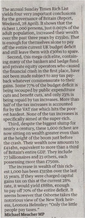 The annual Sunday Times Rich List yields four very important conclusions for the governance of Britain (Report, Weekend, 28 April). It shows that the richest 1,000 persons, just 0.003% of the adult population, increased their wealth over the last three years by £155,000,000,000. That is enough for themselves alone to pay off the entire current UK budget deficit and still leave them with £30,000,000,000 to spare...