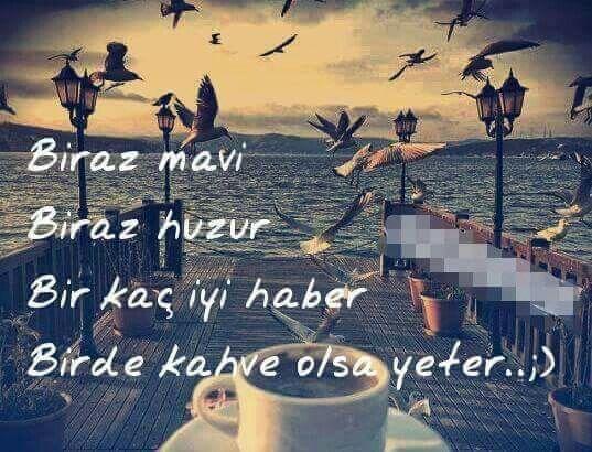 Biraz mavi  Biraz huzur  Birkaç iyi haber  Birde kahve olsa yeter.. ;)  #sözler #anlamlısözler #güzelsözler #manalısözler #özlüsözler #alıntı #alıntılar #alıntıdır #alıntısözler