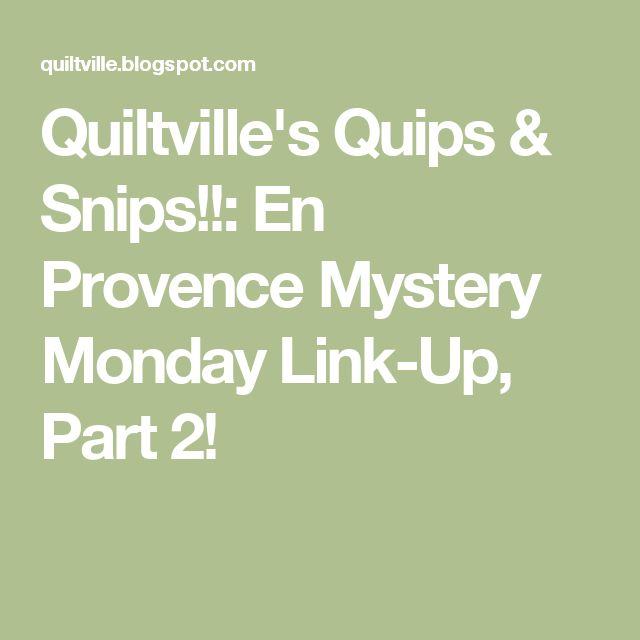 Quiltville's Quips & Snips!!:  En Provence Mystery Monday Link-Up, Part 2!