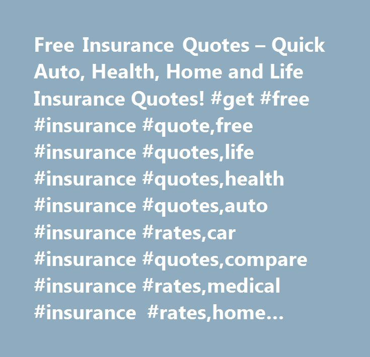 Free Insurance Quotes – Quick Auto, Health, Home and Life Insurance Quotes! #get #free #insurance #quote,free #insurance #quotes,life #insurance #quotes,health #insurance #quotes,auto #insurance #rates,car #insurance #quotes,compare #insurance #rates,medical #insurance #rates,home #insurance #quotes…
