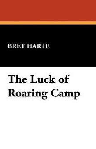 The Luck of Roaring Camp, by Bret Harte (Paperback)