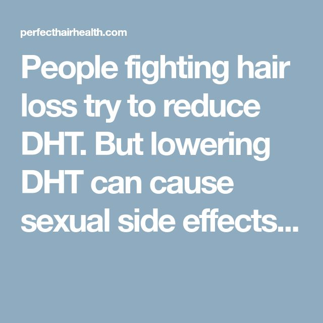 People fighting hair loss try to reduce DHT. But lowering DHT can cause sexual side effects...