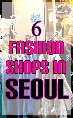 Shopping Guide: Top Six Fashion Shops in Seoul Korea