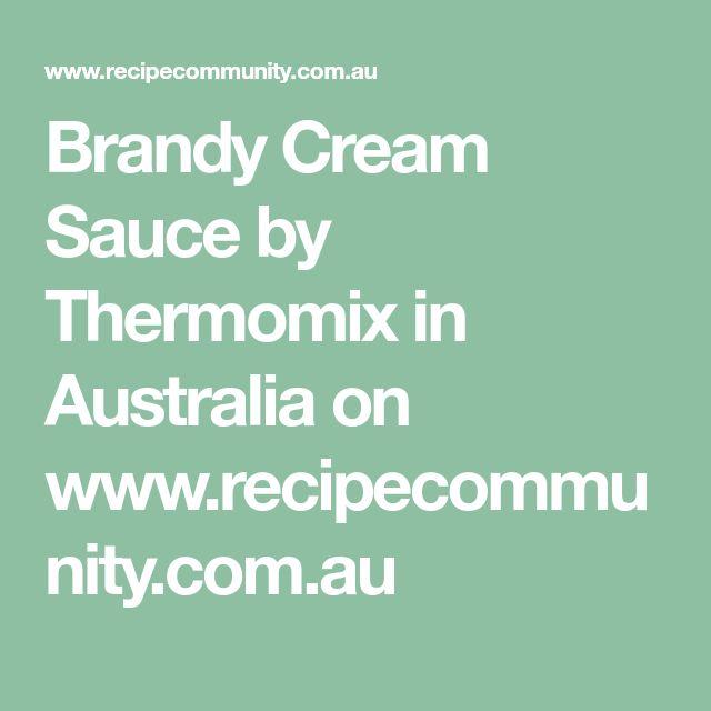 Brandy Cream Sauce by Thermomix in Australia on www.recipecommunity.com.au