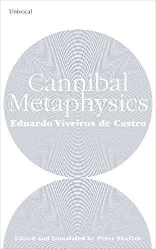 Cannibal Metaphysics (Univocal) by Eduardo Viveiros de Ca...