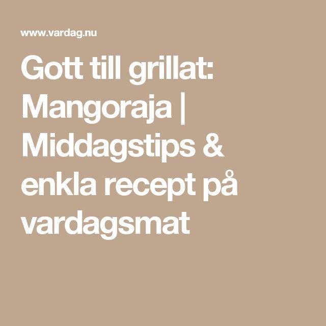 Gott till grillat: Mangoraja   Middagstips & enkla recept på vardagsmat