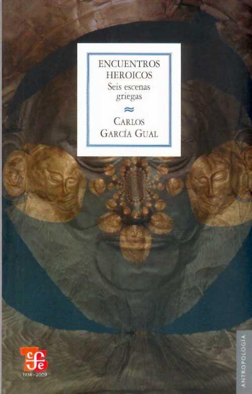 """""""Encuentros heroicos. Seis escenas griegas"""" García Gual, Carlos. FCE, 2009. http://www.fondodeculturaeconomica.com/Librerias/Detalle.aspx?ctit=006210R"""