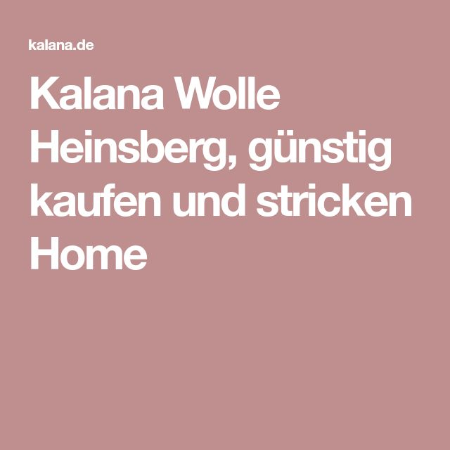 Kalana Wolle Heinsberg, günstig kaufen und stricken Home