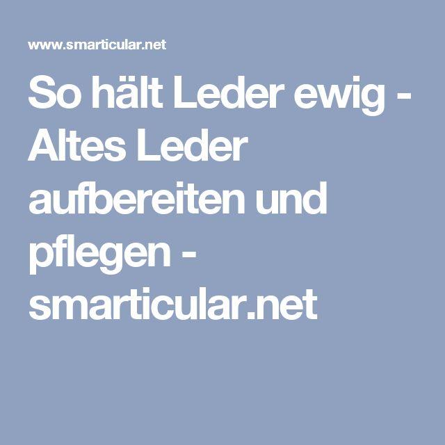 So hält Leder ewig - Altes Leder aufbereiten und pflegen - smarticular.net