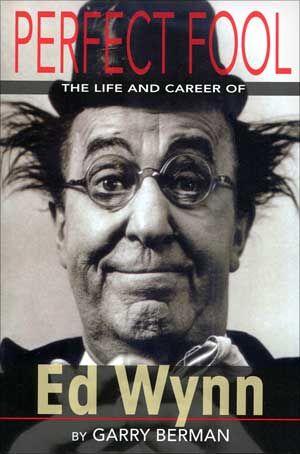 Ed Wynn - Perfect Fool: The Life and Times of Ed Wynn Book (2011) by Garry Berman - BearManor Media $17.98 on OLDIES.com
