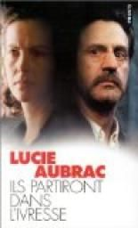 Ils partiront dans l'ivresse par Lucie Aubrac