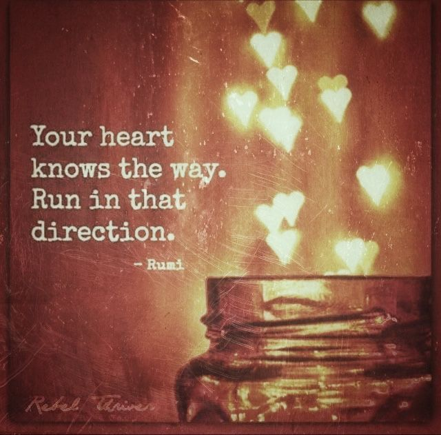 """Your heart knows the way. Run in that direction."" ~Rumi ..*  Spiritual self-love happy happiness self-love inner peace meditate inspiration heal healing meditation yoga change your life spirituality positive thinking hope"