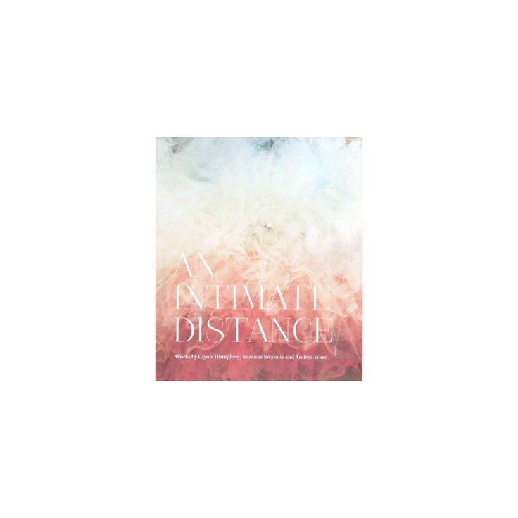 Intimate Distance : Works by Glynis Humphrey, Suzanne Swannie and Andrea Ward (Paperback) (Ingrid