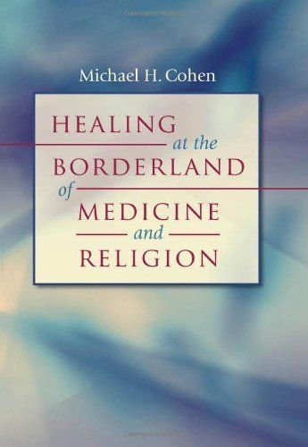 Healing at the Borderland of Medicine and Religion (Studies in Social Medicine) by Michael H. Cohen. $21.44