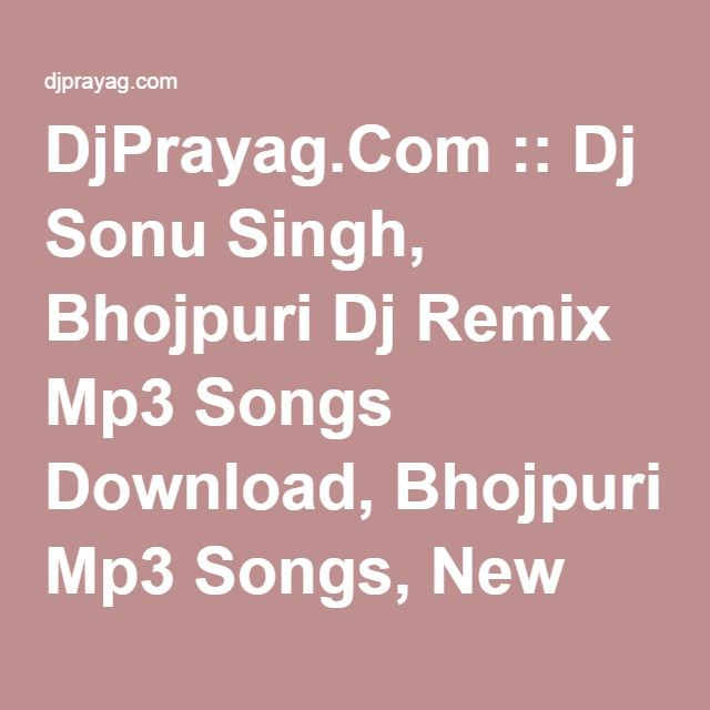 Sheh Mp3 Song Downlod Singga: DjPrayag.Com :: Dj Sonu Singh, Bhojpuri Dj Remix Mp3 Songs