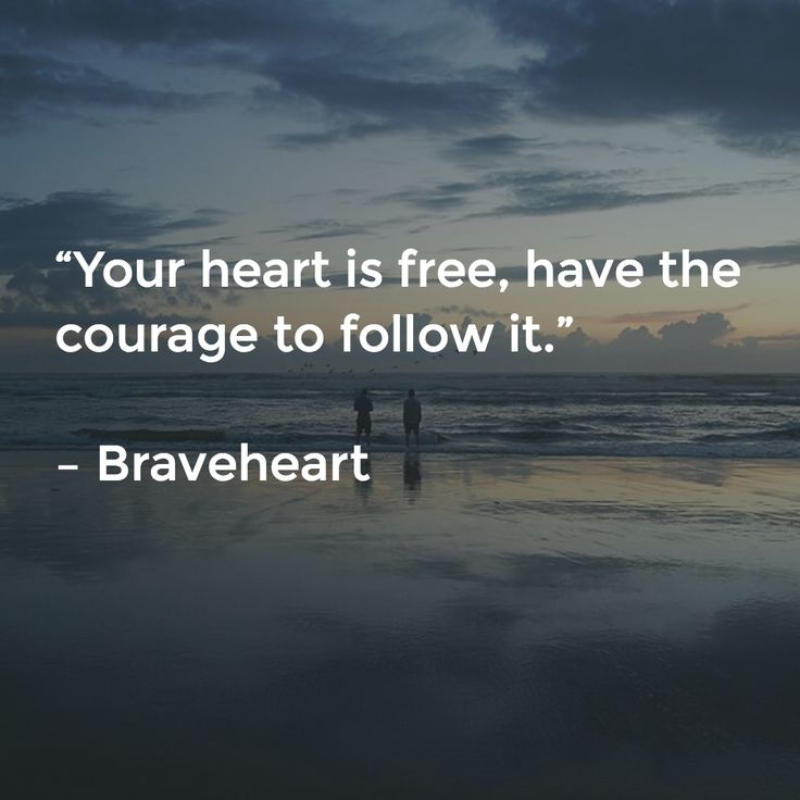 """Your heart is free, have the courage to follow it."" – Braveheart #quote #inspiration"
