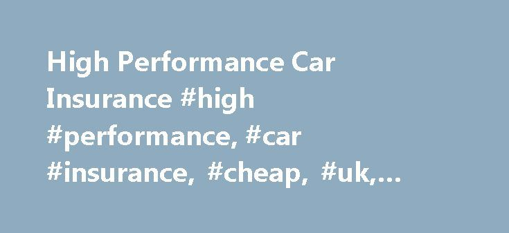 High Performance Car Insurance #high #performance, #car #insurance, #cheap, #uk, #quote, #online, #best, #performance http://guyana.remmont.com/high-performance-car-insurance-high-performance-car-insurance-cheap-uk-quote-online-best-performance/  # High Performance Car Insurance Just because you own a high performance car, doesn't mean that you have to pay sky-high premiums. Quoteline Direct has been driving down the cost of performance car insurance for more than 45 years. Whether you own a…