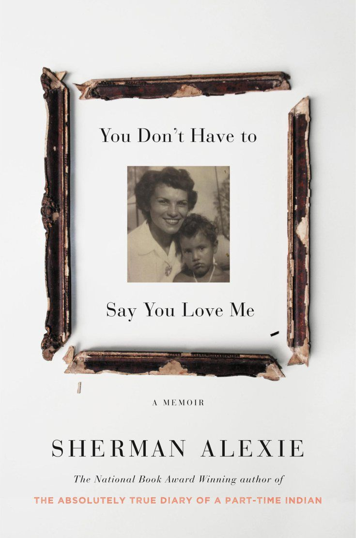 Sherman Alexie, You Don't Have to Say You Love Me, June 13