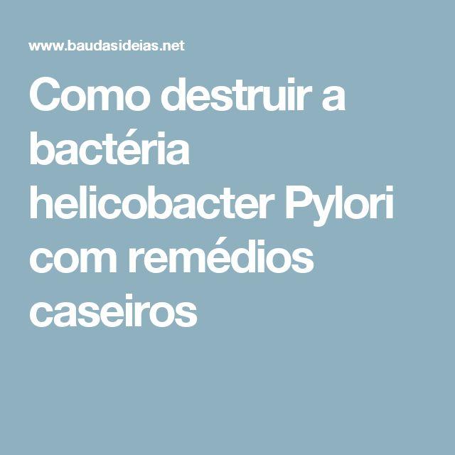 Como destruir a bactéria helicobacter Pylori com remédios caseiros
