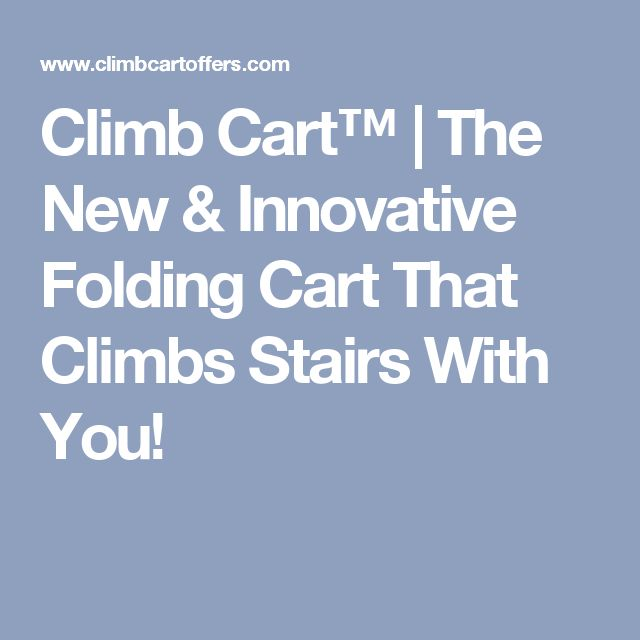 Climb Cart™ | The New & Innovative Folding Cart That Climbs Stairs With You!