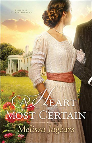 A Heart Most Certain Teaville Moral Society Book By Melissa Jagears Bethany House Publishers August