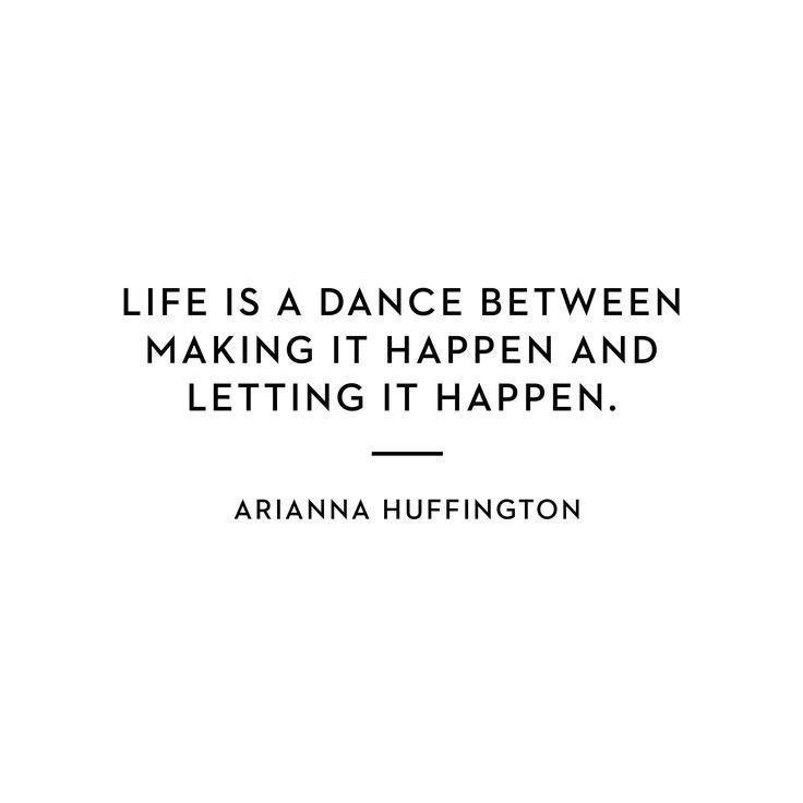 La vida es un baile entre hacer que algo ocurra y dejar que las cosas ocurran