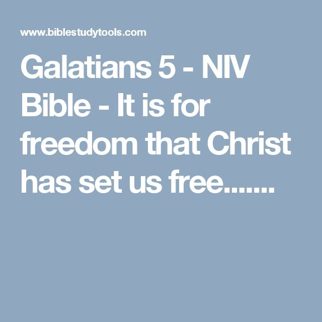 Galatians 5 - NIV Bible - It is for freedom that Christ has set us free.......