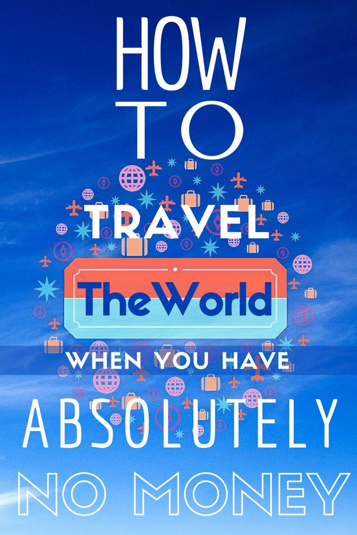 How To Travel The World When You Have Absolutely No Money