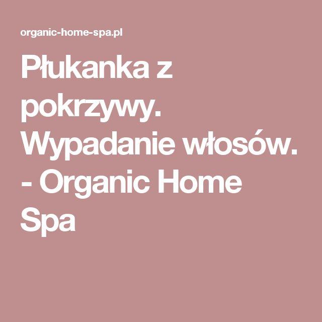 Płukanka z pokrzywy. Wypadanie włosów. - Organic Home Spa
