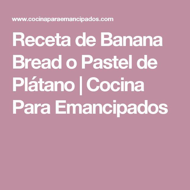 Receta de Banana Bread o Pastel de Plátano | Cocina Para Emancipados