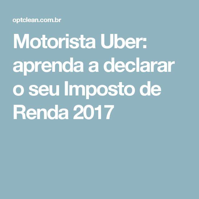Motorista Uber: aprenda a declarar o seu Imposto de Renda 2017