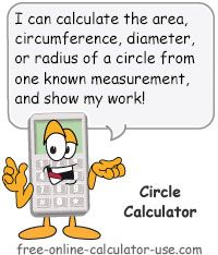 Circle Calculator:  This free online geometry calculator will take one known circle measurement (area, circumference, diameter, or radius) and calculate the other three. Plus, the calculator will show its work and give a detailed, step-by-step explanation of the formulas and sequence used to arrive at each result.
