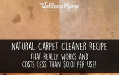 An effective and INEXPENSIVE natural carpet cleaner that works without the use of harsh chemicals.