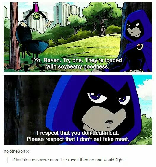 Bitch, respect the animals first, then we'll talk (funny Raven says this, because I'm pretty sure Tara Strong is vegan).