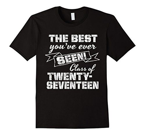 The Best You've Ever Seen, We're the Class of 2017 Senior Graduation T-Shirt #classof2017 #seniors #backtoschool http://amzn.to/29XWQpO Senior Class Slogan Saying on a Shirt