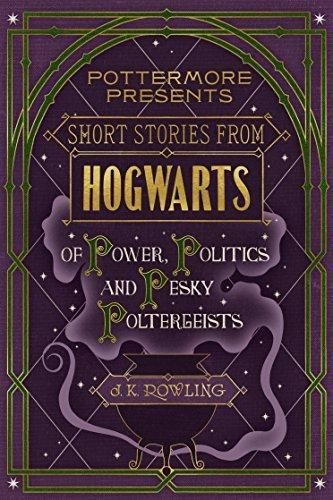 Short Stories from Hogwarts of Power Politics and Pesky Poltergeists (Kindle Single) (Pottermore Presents)