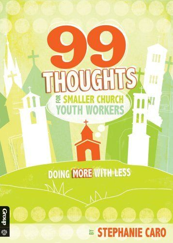 99 Thoughts for Smaller Church Youth Workers: Doing More With Less by Stephanie Caro, http://www.amazon.com/dp/0764466062/ref=cm_sw_r_pi_dp_azMGrb1234X4K