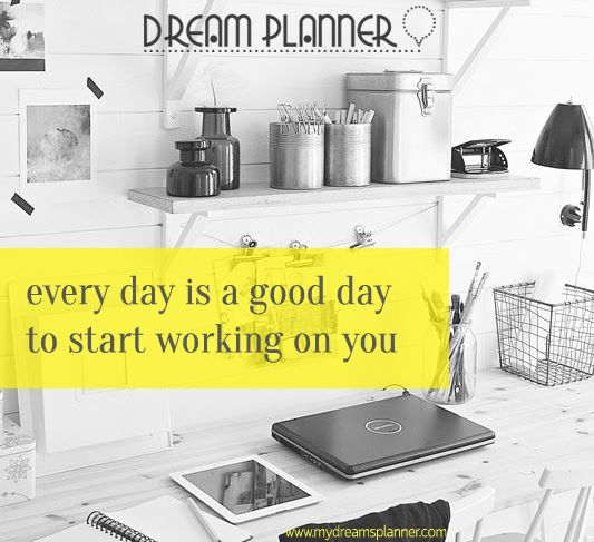 "WORK ON YOURSELF Any day is a good day to start working on yourself. Find your strengths, work on your challenges, build your vision. You will be very proud of the ""you"" business.  www.mydreamsplanner.com"