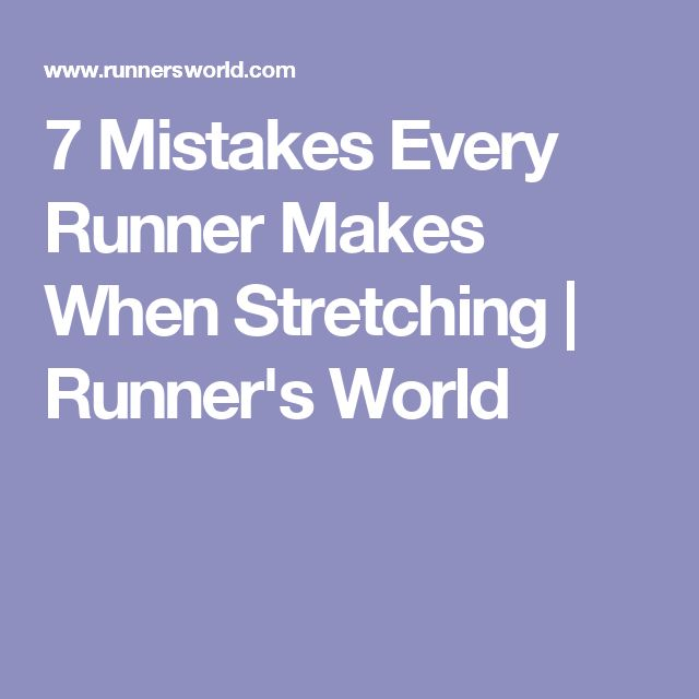 7 Mistakes Every Runner Makes When Stretching | Runner's World
