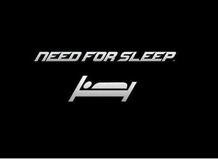 Need For Speed .. Need For Sleep!
