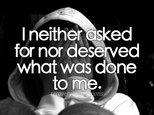 Recovery Affirmations | I neither asked for nor deserved what was done to me.