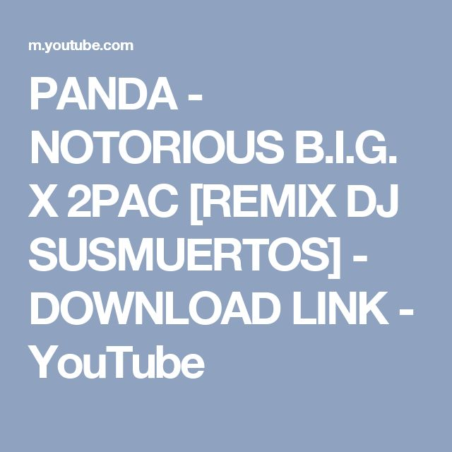 PANDA - NOTORIOUS B.I.G. X 2PAC [REMIX DJ SUSMUERTOS] - DOWNLOAD LINK - YouTube