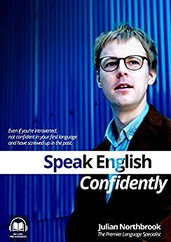 Speak English CONFIDENTLY: Even if you're introverted, not confident in your first language and have screwed up in the past by [Northbrook, Julian] Ł5,99