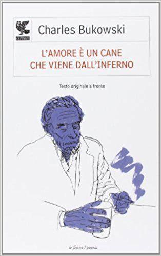 Amazon.it: L'amore è un cane che viene dall'inferno. Testo inglese a fronte - Charles Bukowski, K. Bagnoli - Libri