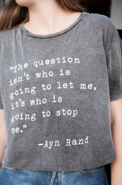 Last year, teen retailer Forever 21 briefly sold a garment called the Unstoppable Muscle Tee, featuring a quotation credited to Ayn Rand: i need this bc this is the story of my life!