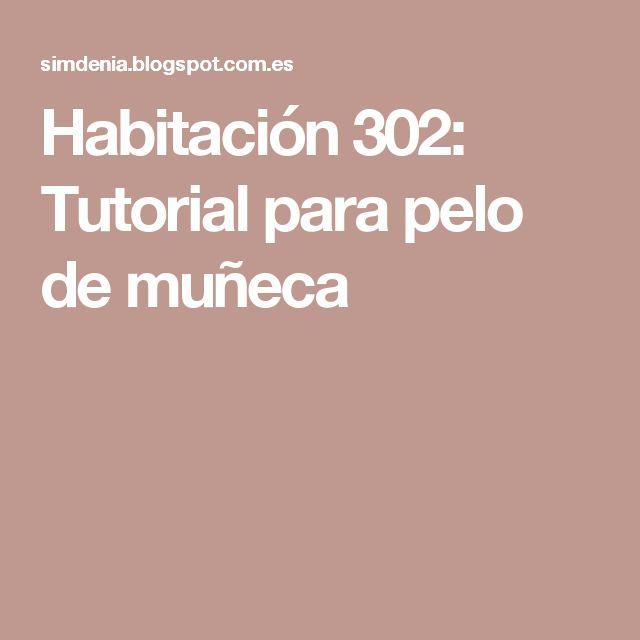 Habitación 302: Tutorial para pelo de muñeca