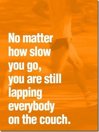 This is so true and what I kept telling myself when I first started running and what I kept telling myself when I get down on how slow I still am.